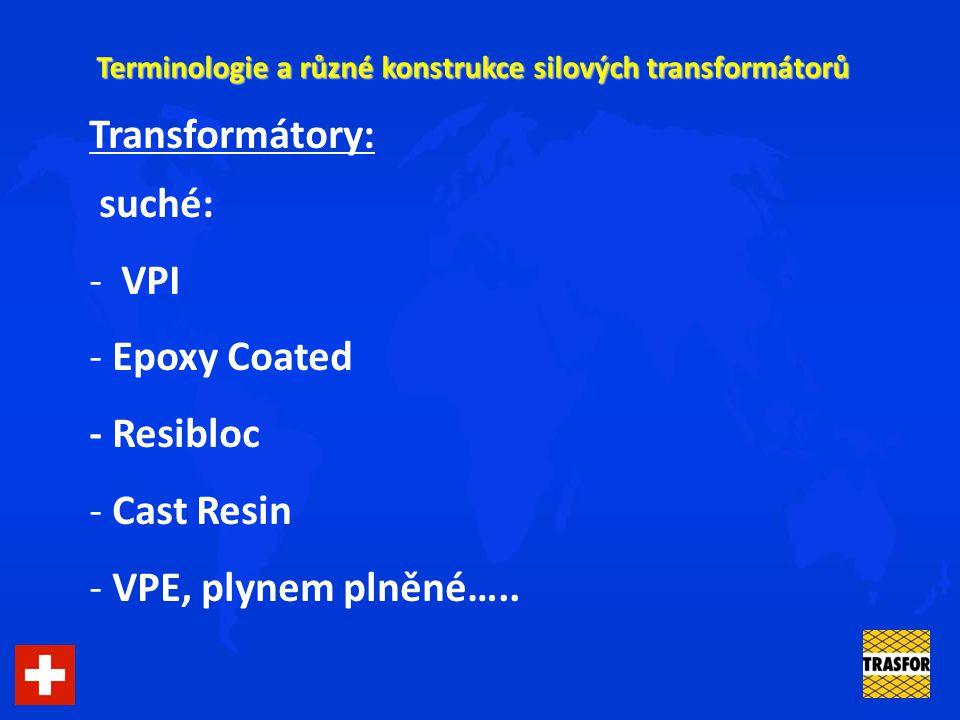 Terminologie a různé konstrukce silových transformátorů Transformátory: suché: - VPI - Epoxy Coated - Resibloc - Cast Resin - VPE, plynem plněné…..