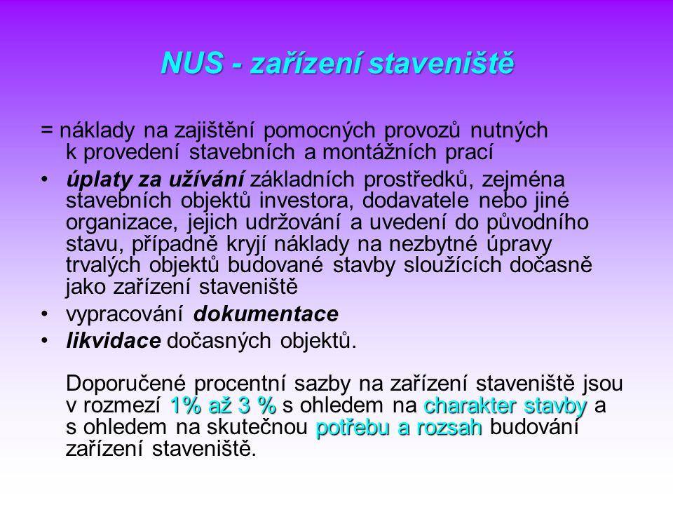 NUS - zařízení staveniště = náklady na zajištění pomocných provozů nutných k provedení stavebních a montážních prací úplaty za užívání základních pros