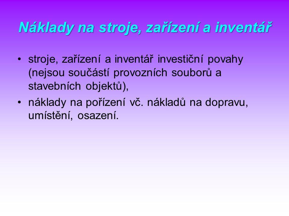 Náklady na stroje, zařízení a inventář stroje, zařízení a inventář investiční povahy (nejsou součástí provozních souborů a stavebních objektů), náklad