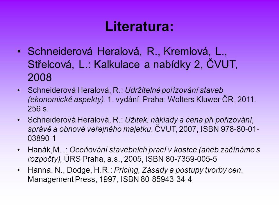 Literatura: Schneiderová Heralová, R., Kremlová, L., Střelcová, L.: Kalkulace a nabídky 2, ČVUT, 2008 Schneiderová Heralová, R.: Udržitelné pořizování