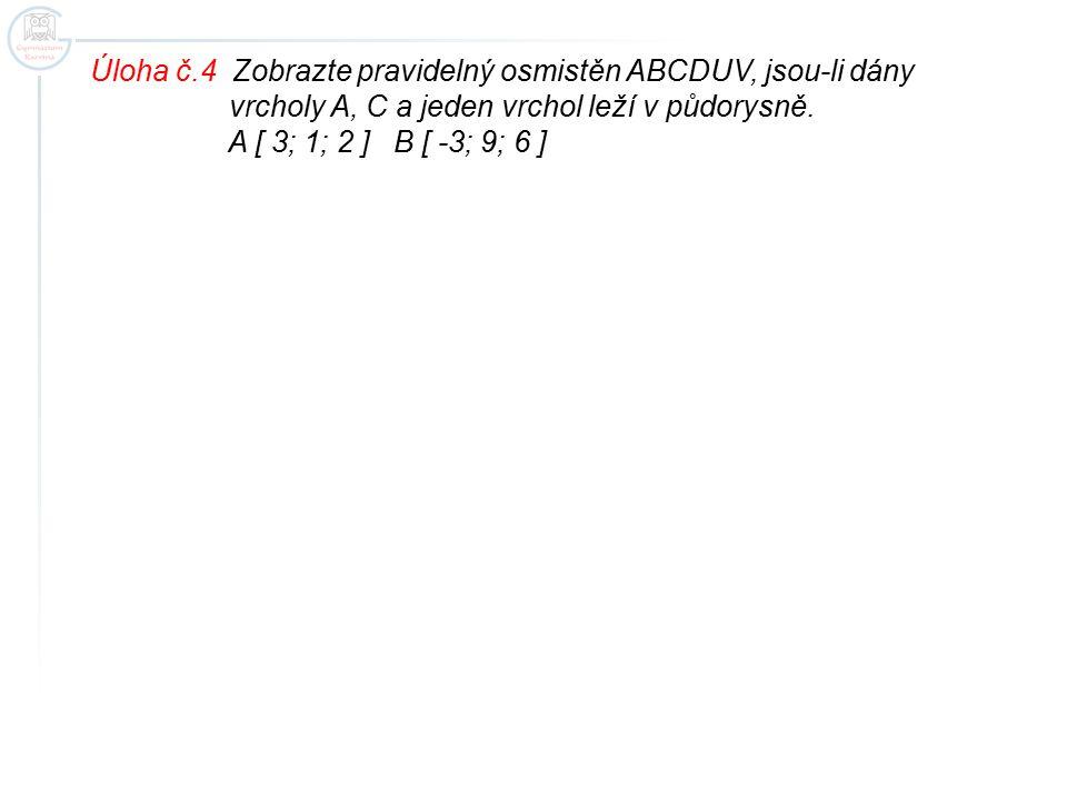 Úloha č.4 Zobrazte pravidelný osmistěn ABCDUV, jsou-li dány vrcholy A, C a jeden vrchol leží v půdorysně. A [ 3; 1; 2 ] B [ -3; 9; 6 ]