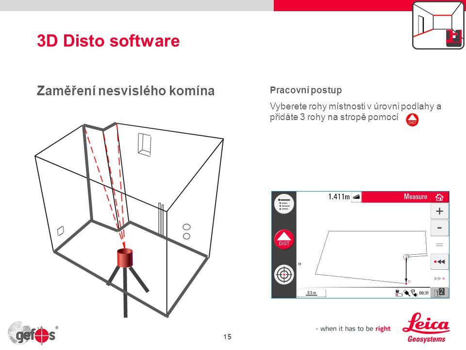 3D Disto software 15 Zaměření nesvislého komína Pracovní postup Vyberete rohy místnosti v úrovni podlahy a přidáte 3 rohy na stropě pomocí 15
