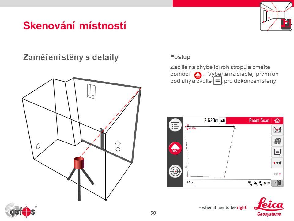 30 Zaměření stěny s detaily Postup Zacilte na chybějící roh stropu a změřte pomocí,.