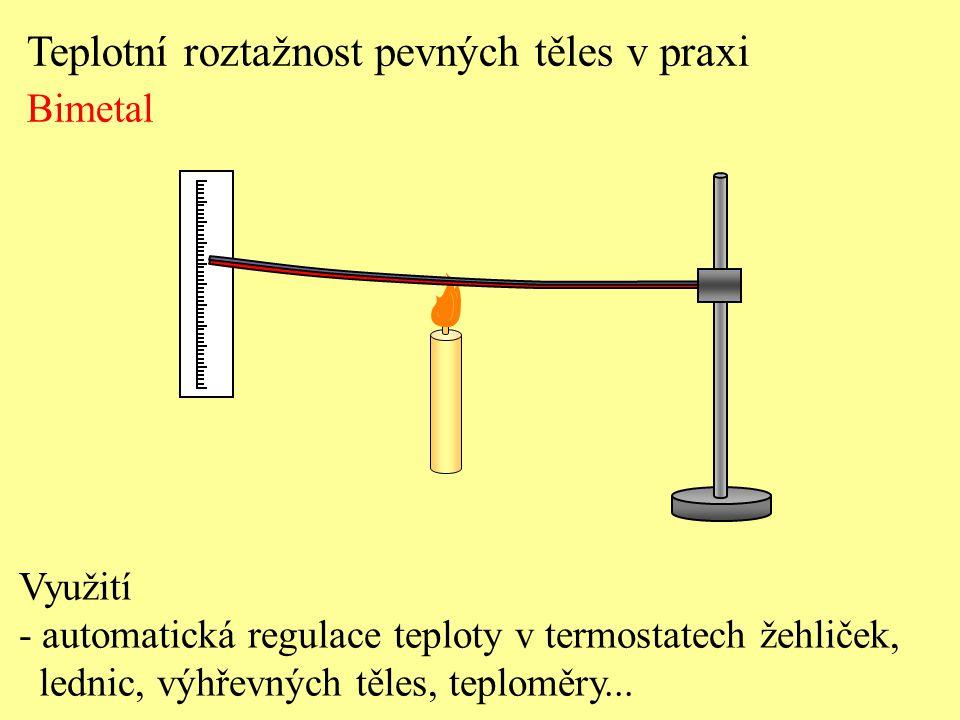 Teplotní roztažnost pevných těles v praxi Bimetal Využití - automatická regulace teploty v termostatech žehliček, lednic, výhřevných těles, teploměry.