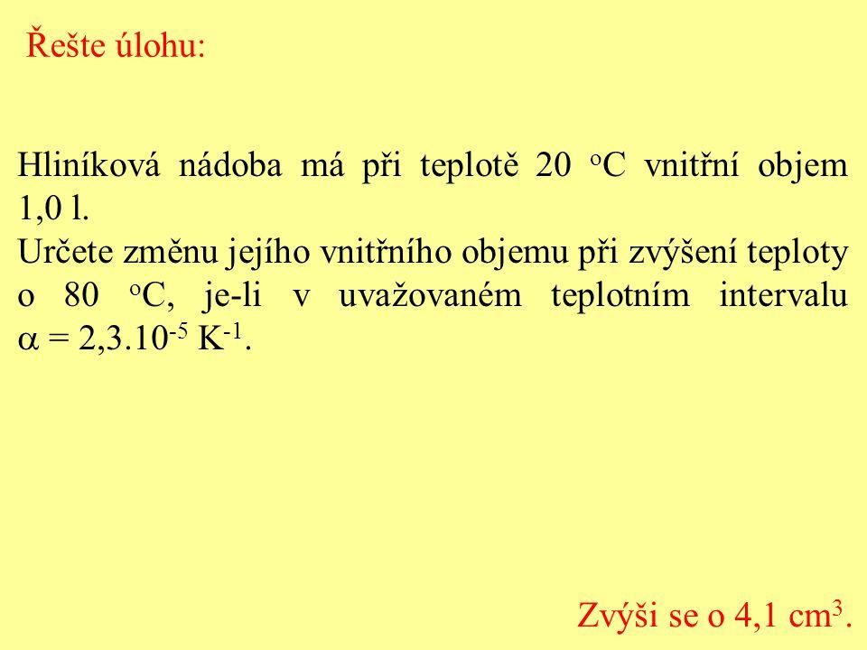 Hliníková nádoba má při teplotě 20 o C vnitřní objem 1,0 l. Určete změnu jejího vnitřního objemu při zvýšení teploty o 80 o C, je-li v uvažovaném tepl