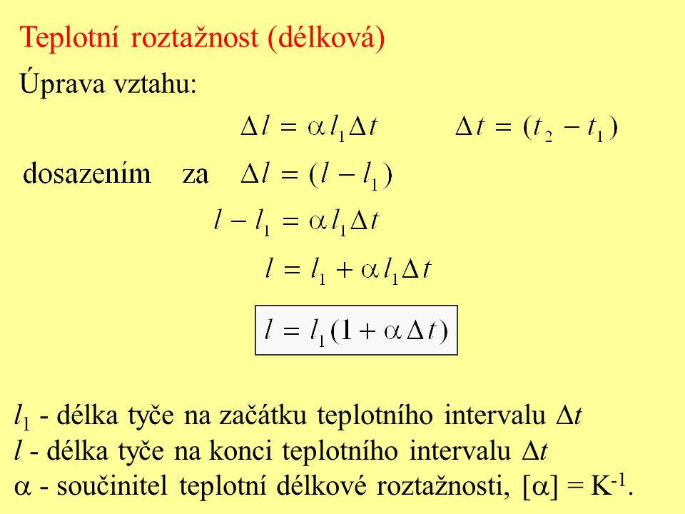 l 1 - délka tyče na začátku teplotního intervalu  t l - délka tyče na konci teplotního intervalu  t  - součinitel teplotní délkové roztažnosti, [ 