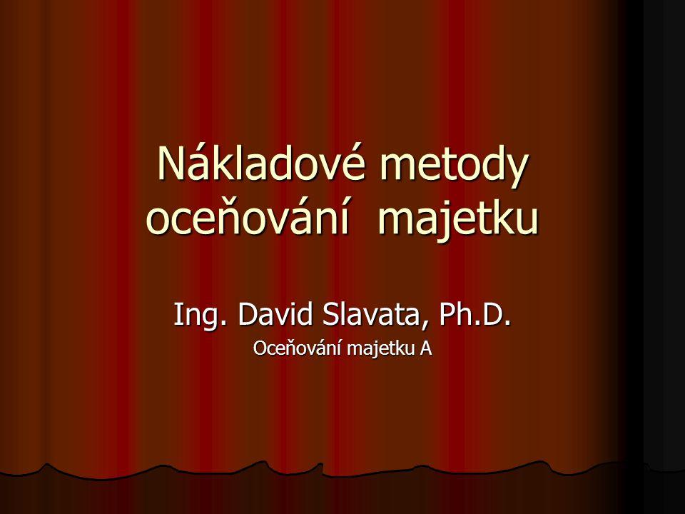 Nákladové metody oceňování majetku Ing. David Slavata, Ph.D. Oceňování majetku A