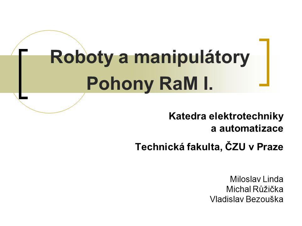 Pohony PRaM Funkcí pohonu manipulátoru i průmyslového robotu je přeměna vstupní - primární energie na mechanický pohyb.
