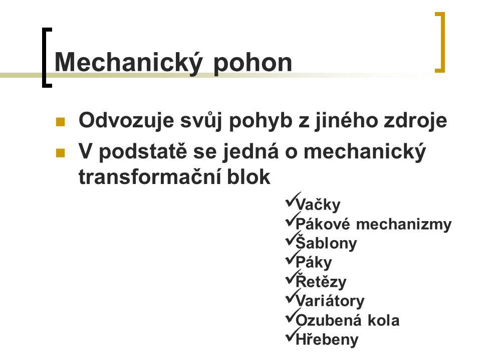 Mechanický pohon Odvozuje svůj pohyb z jiného zdroje V podstatě se jedná o mechanický transformační blok Vačky Pákové mechanizmy Šablony Páky Řetězy V