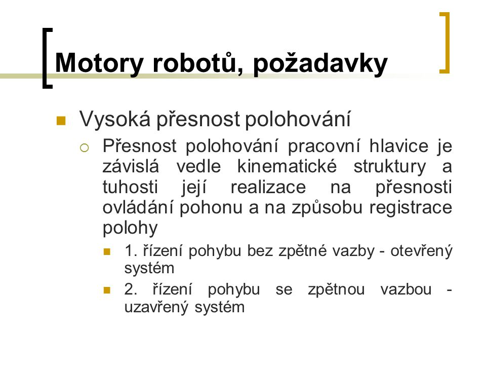 Motory robotů, požadavky Vysoká přesnost polohování  Přesnost polohování pracovní hlavice je závislá vedle kinematické struktury a tuhosti její reali