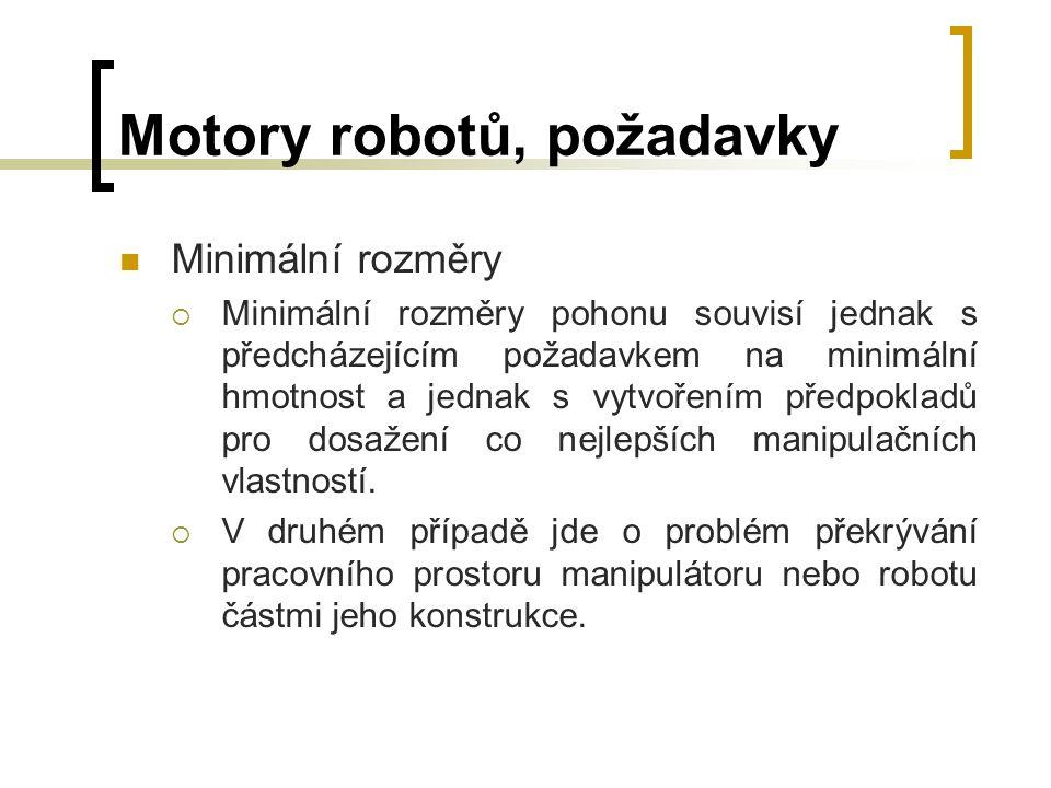 Motory robotů, požadavky Vhodné prostorové uspořádání  Vhodné prostorové uspořádání pohonu ovlivňuje celkové uspořádání konstrukce manipulátoru nebo robotu a tím se podílí na pracovních možnostech celé konstrukce ve vztahu k úrovni schopností pro činnost v prostoru s překážkami apod.