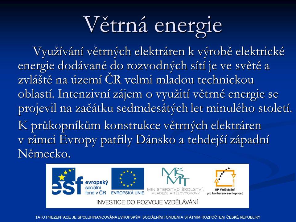Větrná energie Využívání větrných elektráren k výrobě elektrické energie dodávané do rozvodných sítí je ve světě a zvláště na území ČR velmi mladou technickou oblastí.
