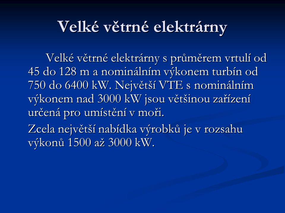 Velké větrné elektrárny Velké větrné elektrárny s průměrem vrtulí od 45 do 128 m a nominálním výkonem turbín od 750 do 6400 kW.