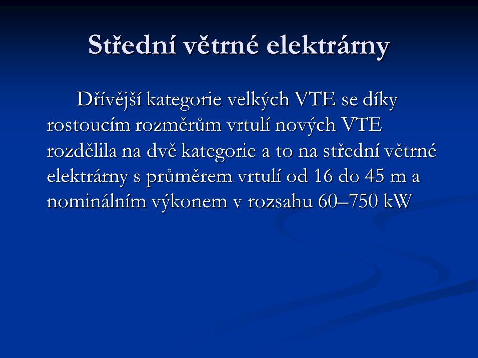 Střední větrné elektrárny Dřívější kategorie velkých VTE se díky rostoucím rozměrům vrtulí nových VTE rozdělila na dvě kategorie a to na střední větrné elektrárny s průměrem vrtulí od 16 do 45 m a nominálním výkonem v rozsahu 60–750 kW