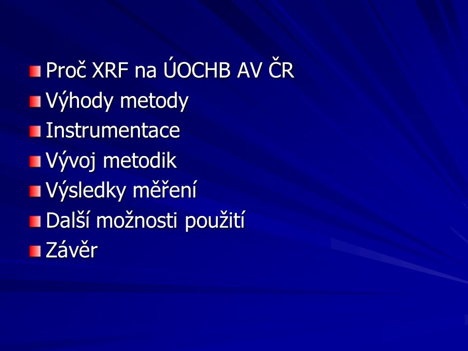 Proč XRF na ÚOCHB AV ČR Výhody metody Instrumentace Vývoj metodik Výsledky měření Další možnosti použití Závěr