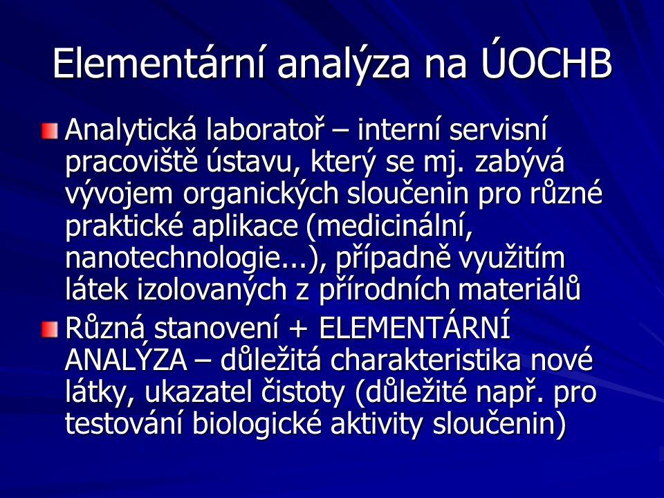Elementární analýza na ÚOCHB Analytická laboratoř – interní servisní pracoviště ústavu, který se mj. zabývá vývojem organických sloučenin pro různé pr