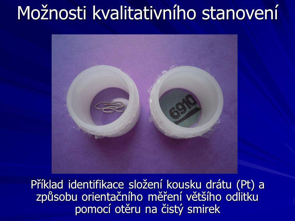 Možnosti kvalitativního stanovení Příklad identifikace složení kousku drátu (Pt) a způsobu orientačního měření většího odlitku pomocí otěru na čistý s