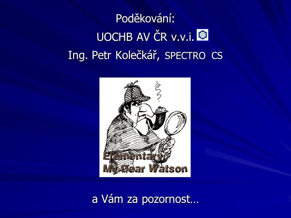 Poděkování: UOCHB AV ČR v.v.i. Ing. Petr Kolečkář, SPECTRO CS a Vám za pozornost…