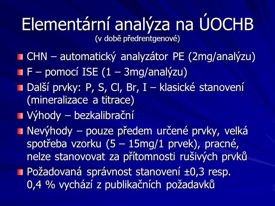 Elementární analýza na ÚOCHB (v době předrentgenové) CHN – automatický analyzátor PE (2mg/analýzu) F – pomocí ISE (1 – 3mg/analýzu) Další prvky: P, S,