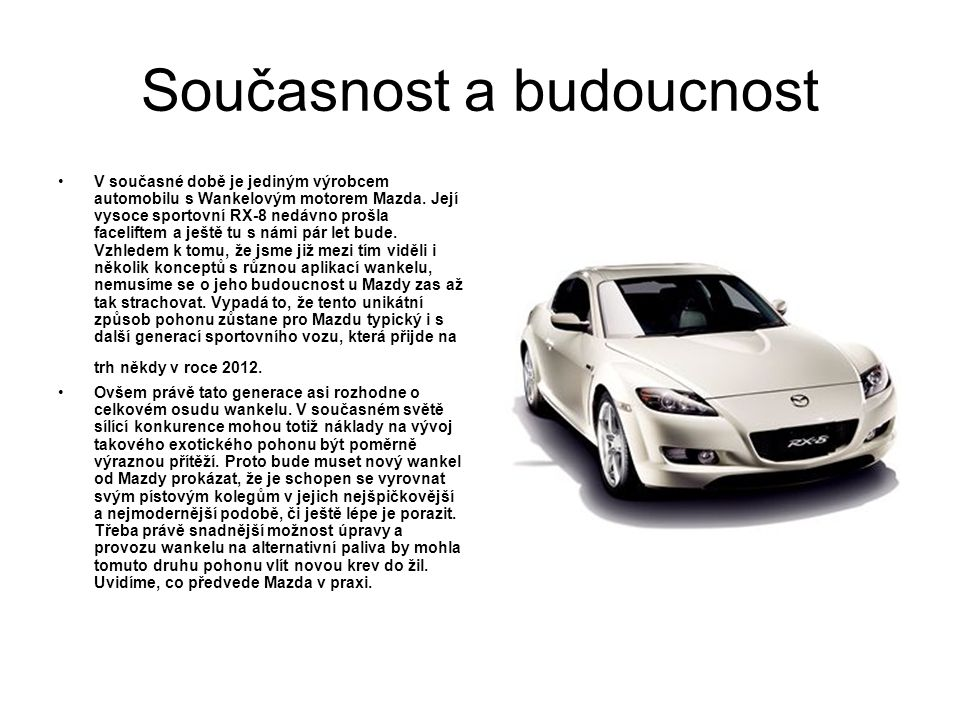 Současnost a budoucnost V současné době je jediným výrobcem automobilu s Wankelovým motorem Mazda.