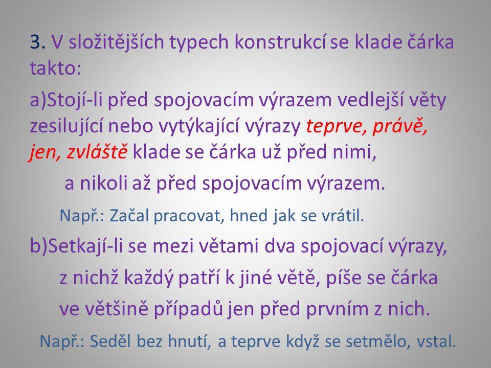 3. V složitějších typech konstrukcí se klade čárka takto: a)Stojí-li před spojovacím výrazem vedlejší věty zesilující nebo vytýkající výrazy teprve, p