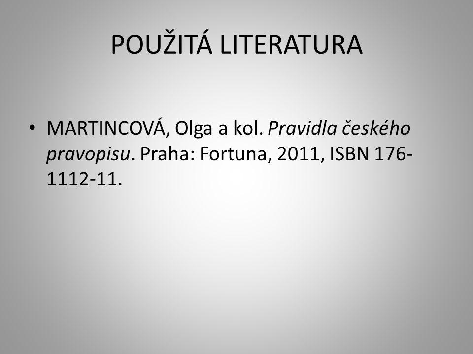 POUŽITÁ LITERATURA MARTINCOVÁ, Olga a kol. Pravidla českého pravopisu.