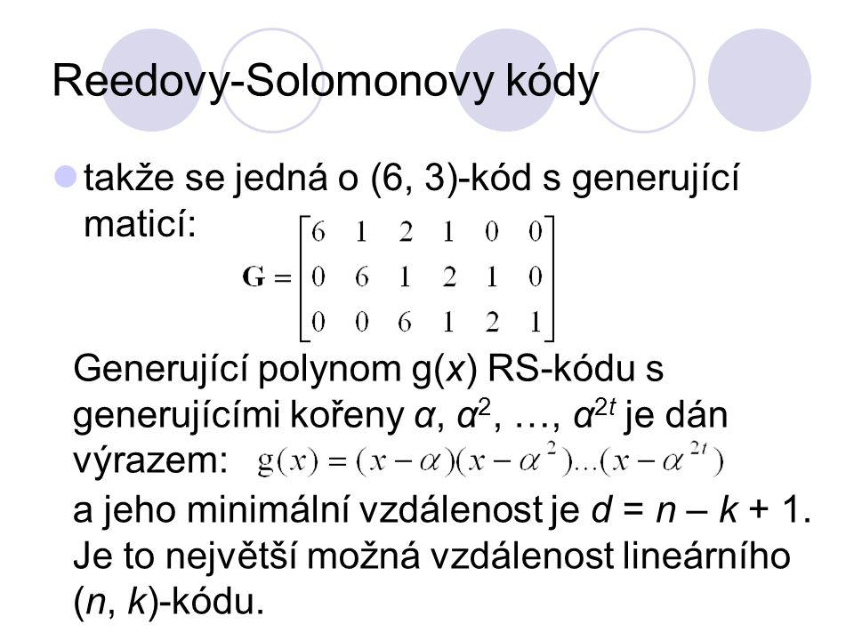 Reedovy-Solomonovy kódy takže se jedná o (6, 3)-kód s generující maticí: Generující polynom g(x) RS-kódu s generujícími kořeny α, α 2, …, α 2t je dán výrazem: a jeho minimální vzdálenost je d = n – k + 1.