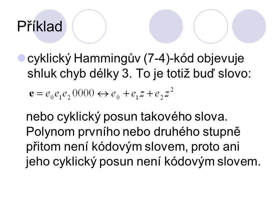 Příklad cyklický Hammingův (7-4)-kód objevuje shluk chyb délky 3. To je totiž buď slovo: nebo cyklický posun takového slova. Polynom prvního nebo druh