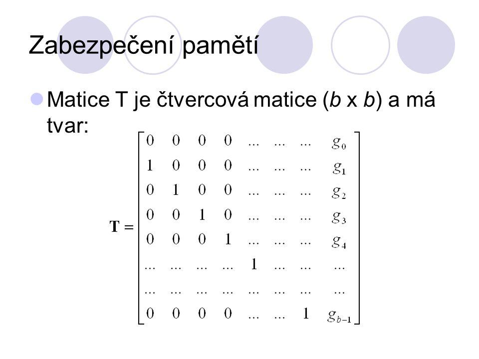 Zabezpečení pamětí Matice T je čtvercová matice (b x b) a má tvar: