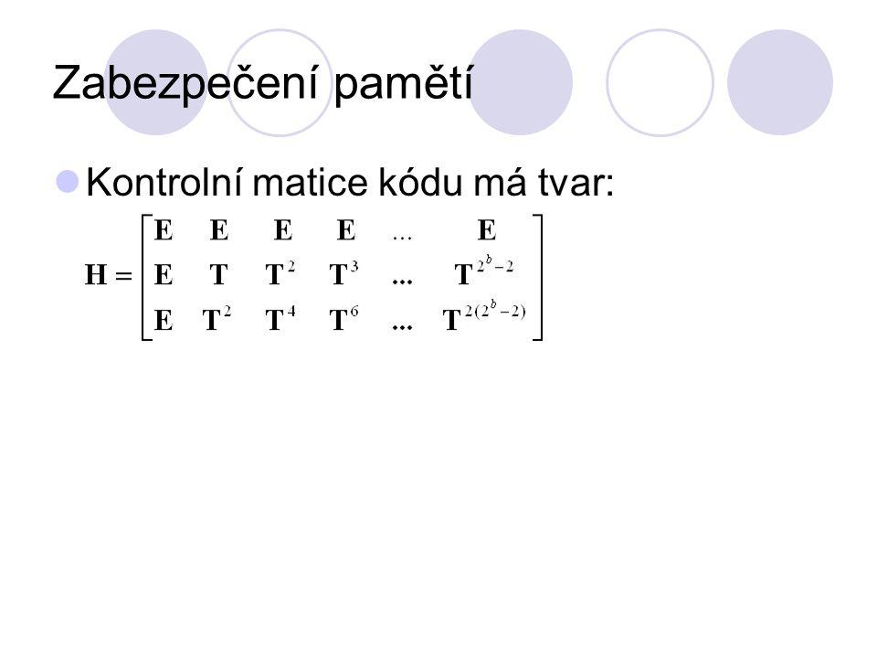 Zabezpečení pamětí Kontrolní matice kódu má tvar: