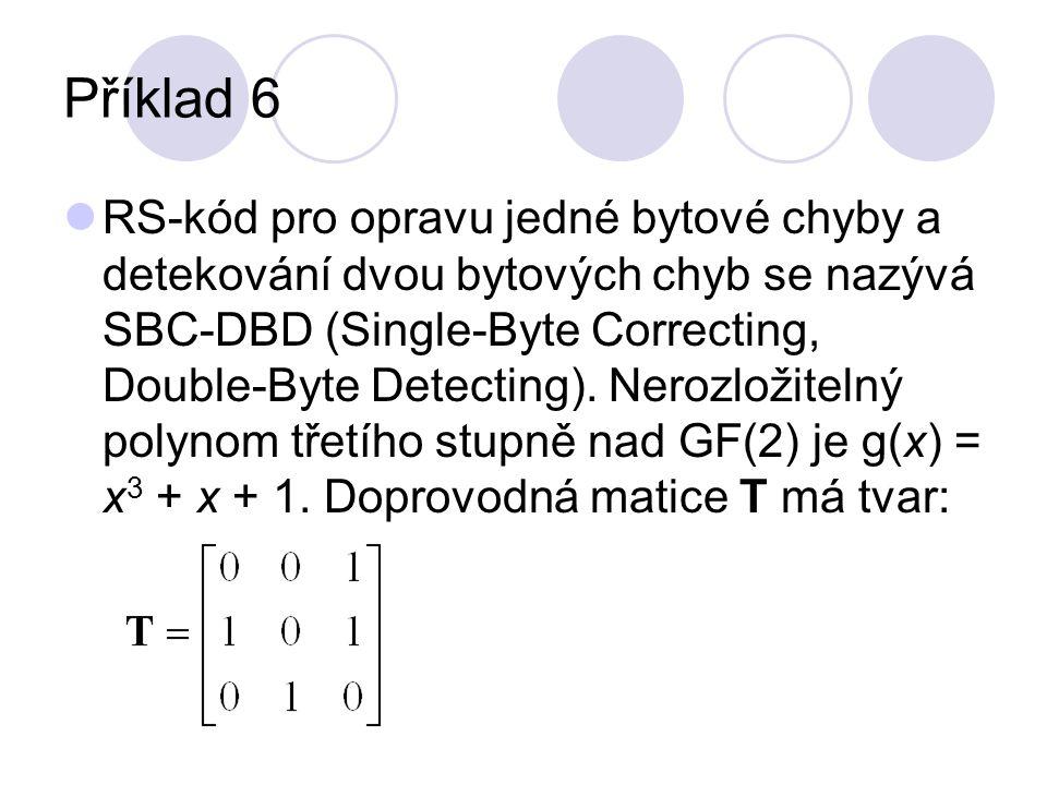 Příklad 6 RS-kód pro opravu jedné bytové chyby a detekování dvou bytových chyb se nazývá SBC-DBD (Single-Byte Correcting, Double-Byte Detecting).