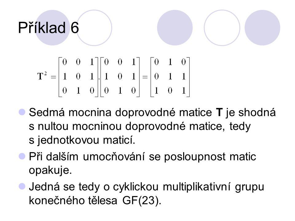 Příklad 6 Sedmá mocnina doprovodné matice T je shodná s nultou mocninou doprovodné matice, tedy s jednotkovou maticí. Při dalším umocňování se posloup