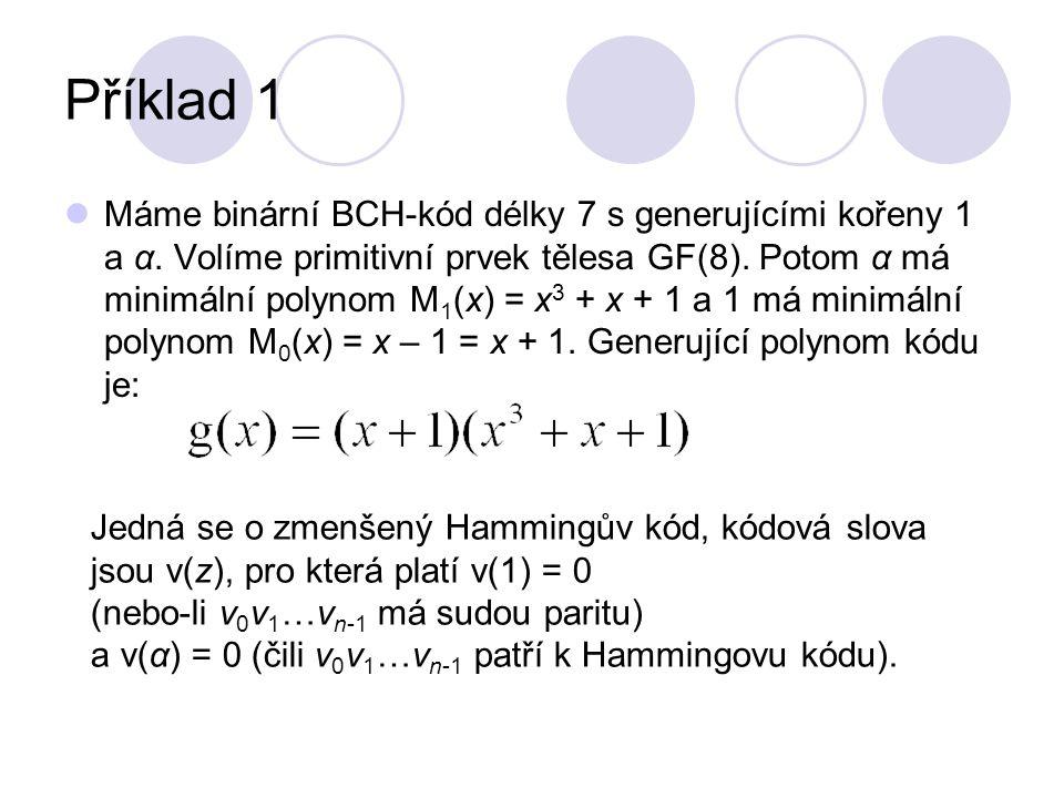 Příklad 1 Máme binární BCH-kód délky 7 s generujícími kořeny 1 a α.