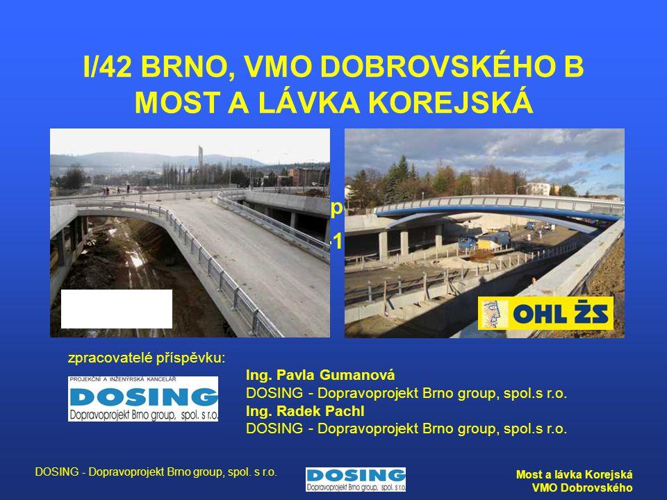 DOSING - Dopravoprojekt Brno group, spol. s r.o. Most a lávka Korejská VMO Dobrovského 15. mezinárodní sympozium MOSTY 2010 Brno, 14.-16.4.2010 zpraco