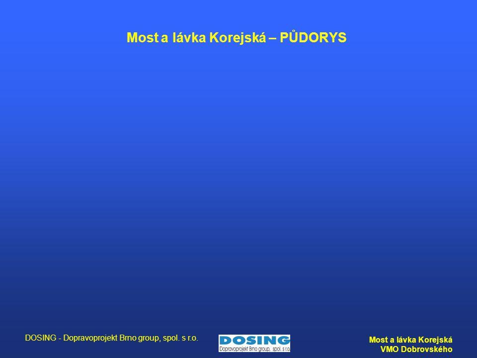 DOSING - Dopravoprojekt Brno group, spol. s r.o. Most a lávka Korejská VMO Dobrovského Most a lávka Korejská – PŮDORYS