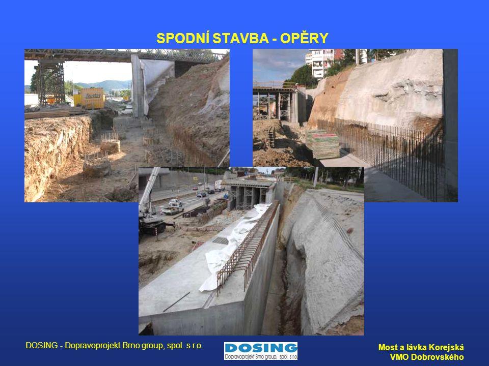 DOSING - Dopravoprojekt Brno group, spol. s r.o. Most a lávka Korejská VMO Dobrovského SPODNÍ STAVBA - OPĚRY
