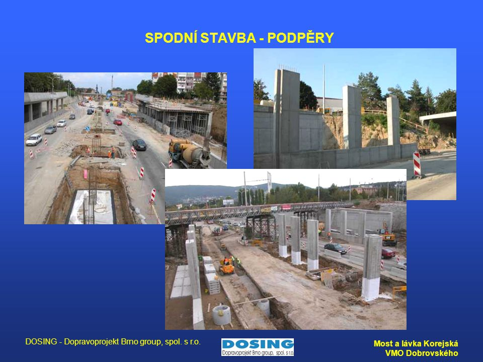 DOSING - Dopravoprojekt Brno group, spol. s r.o. Most a lávka Korejská VMO Dobrovského SPODNÍ STAVBA - PODPĚRY