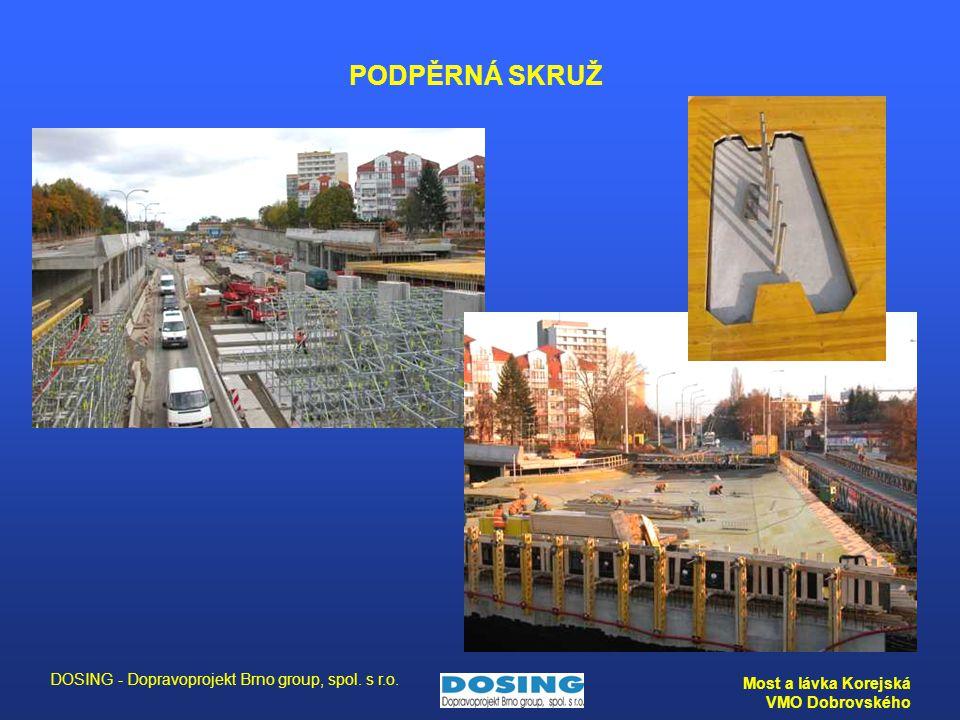 DOSING - Dopravoprojekt Brno group, spol. s r.o. Most a lávka Korejská VMO Dobrovského PODPĚRNÁ SKRUŽ