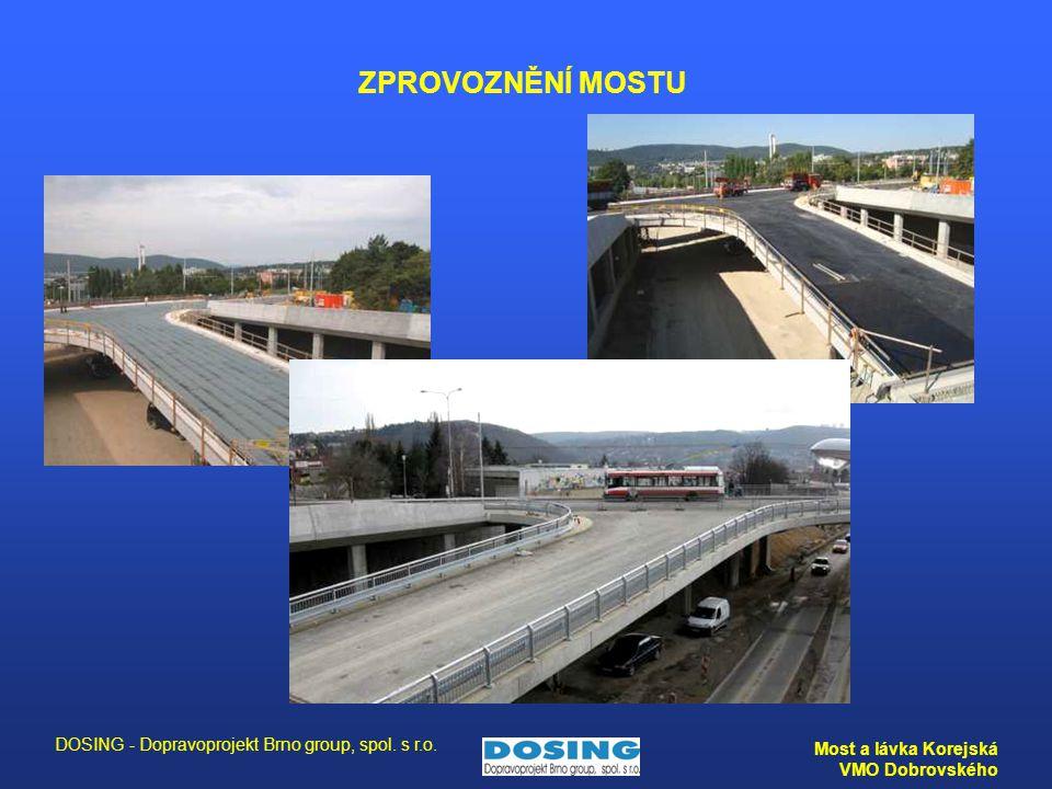 DOSING - Dopravoprojekt Brno group, spol. s r.o. Most a lávka Korejská VMO Dobrovského ZPROVOZNĚNÍ MOSTU