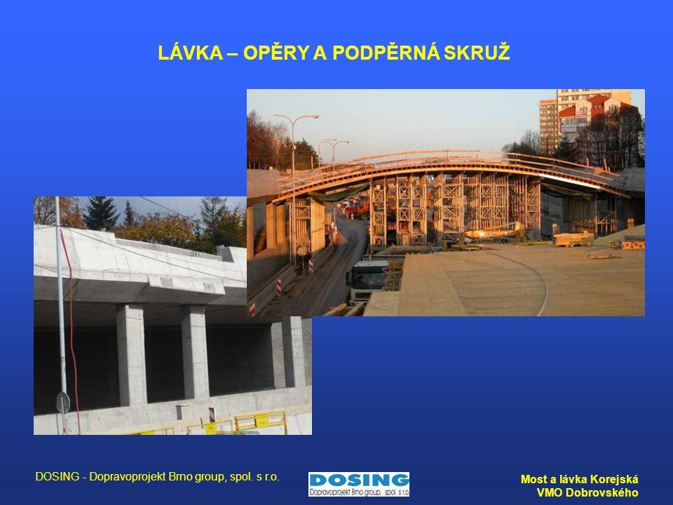 DOSING - Dopravoprojekt Brno group, spol. s r.o. Most a lávka Korejská VMO Dobrovského LÁVKA – OPĚRY A PODPĚRNÁ SKRUŽ
