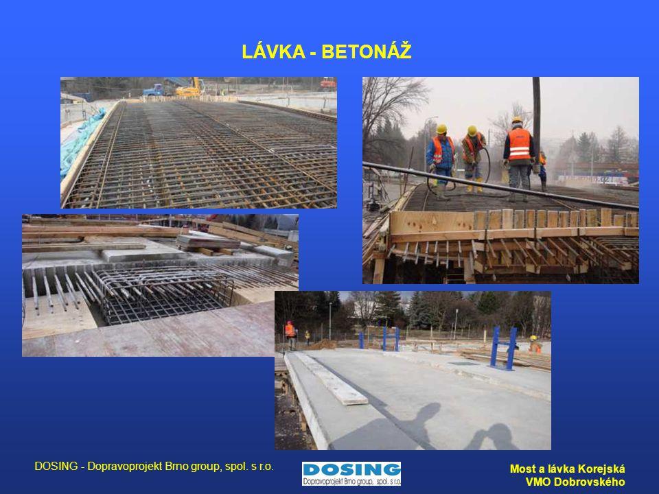 DOSING - Dopravoprojekt Brno group, spol. s r.o. Most a lávka Korejská VMO Dobrovského LÁVKA - BETONÁŽ