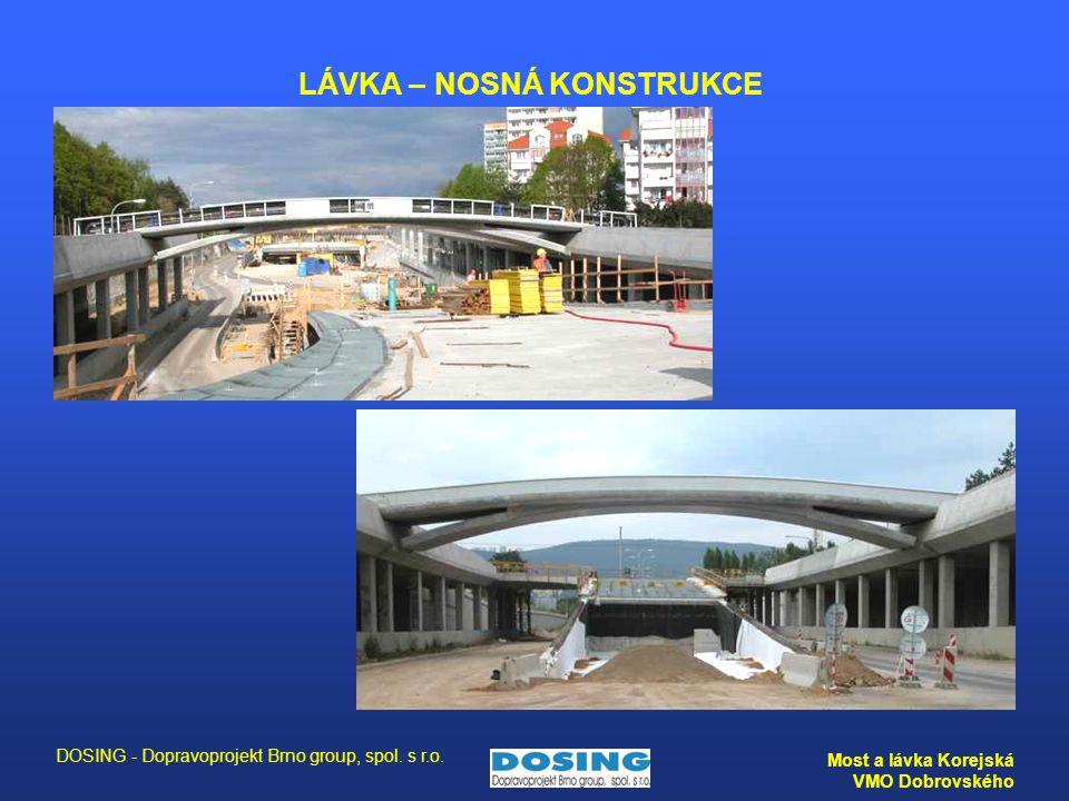 DOSING - Dopravoprojekt Brno group, spol. s r.o. Most a lávka Korejská VMO Dobrovského LÁVKA – NOSNÁ KONSTRUKCE