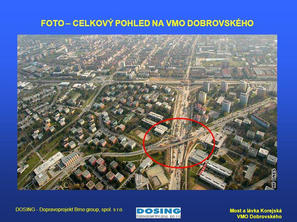 DOSING - Dopravoprojekt Brno group, spol. s r.o. Most a lávka Korejská VMO Dobrovského FOTO – CELKOVÝ POHLED NA VMO DOBROVSKÉHO