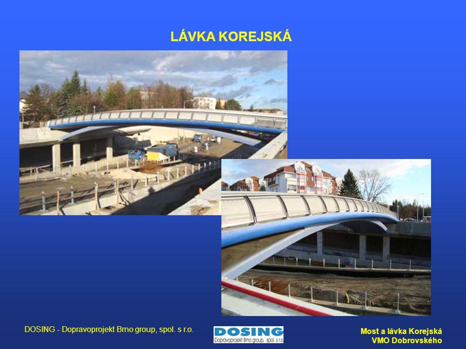 DOSING - Dopravoprojekt Brno group, spol. s r.o. Most a lávka Korejská VMO Dobrovského LÁVKA KOREJSKÁ