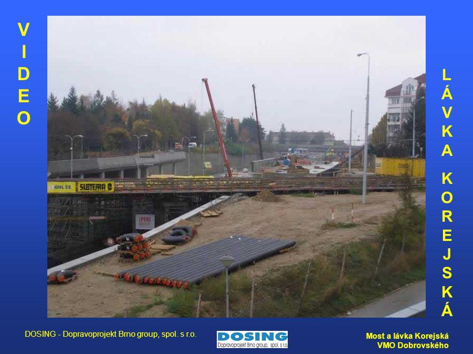 DOSING - Dopravoprojekt Brno group, spol. s r.o. Most a lávka Korejská VMO Dobrovského VIDEO VIDEO LÁVKAKOREJSKÁLÁVKAKOREJSKÁ