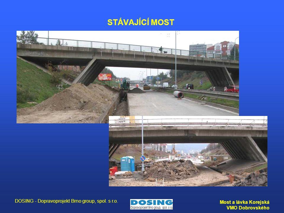 DOSING - Dopravoprojekt Brno group, spol. s r.o. Most a lávka Korejská VMO Dobrovského STÁVAJÍCÍ MOST