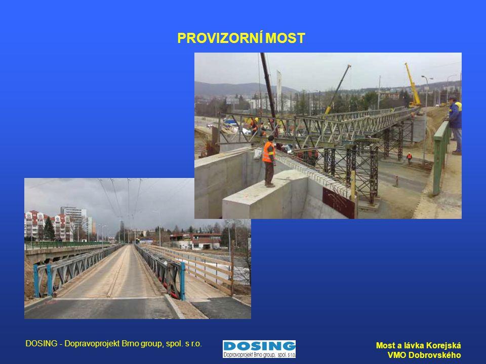 DOSING - Dopravoprojekt Brno group, spol. s r.o. Most a lávka Korejská VMO Dobrovského PROVIZORNÍ MOST