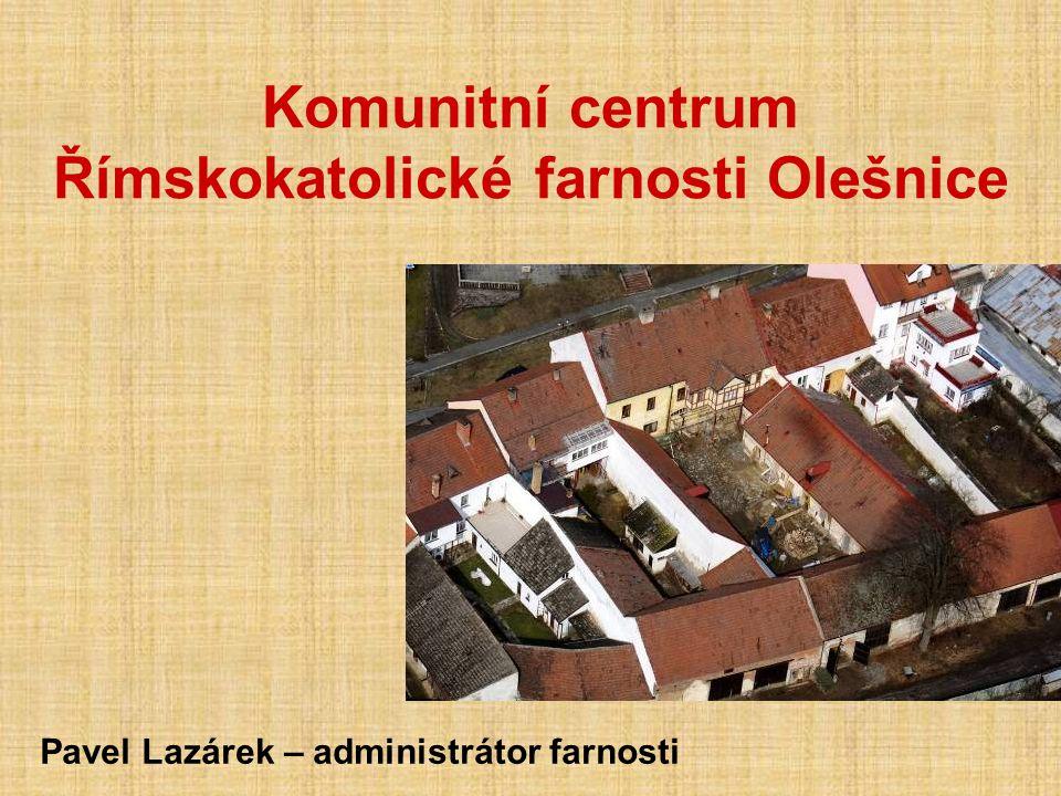 Komunitní centrum Římskokatolické farnosti Olešnice Pavel Lazárek – administrátor farnosti