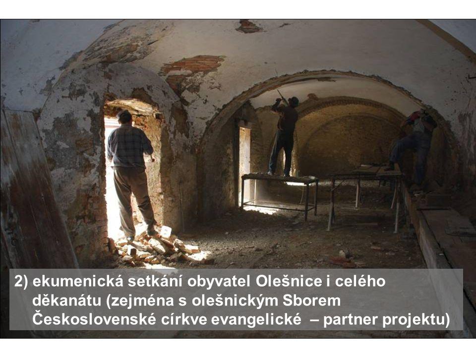 2) ekumenická setkání obyvatel Olešnice i celého děkanátu (zejména s olešnickým Sborem Československé církve evangelické – partner projektu)