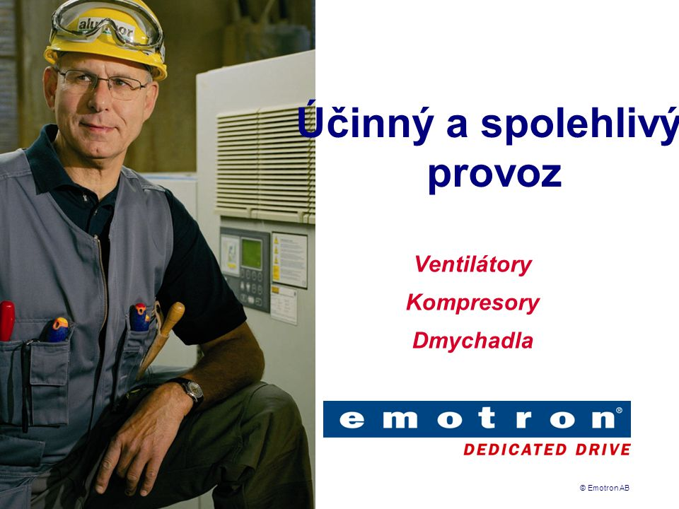 © Emotron AB Účinný a spolehlivý provoz Ventilátory Kompresory Dmychadla